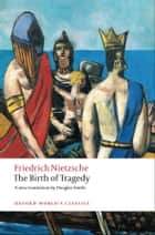 The Birth of Tragedy ebook by Friedrich Nietzsche, Douglas Smith