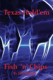 Texas Hold 'em Fish 'n' Chips - A Beginners Guide ebook by Jim Hodges