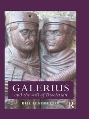 Galerius and the Will of Diocletian ebook by William Lewis Leadbetter