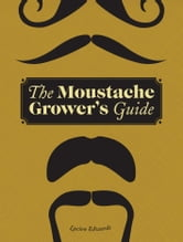 The Moustache Grower's Guide ebook by Lucien Edwards