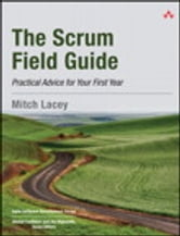 The Scrum Field Guide - Practical Advice for Your First Year ebook by Mitch Lacey