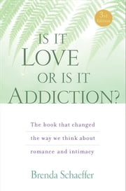 Is It Love or Is It Addiction - The Book That Changed the Way We Think About Romance and Intimacy ebook by Brenda Schaeffer D.Min, M.A.L.P., C.A.S.