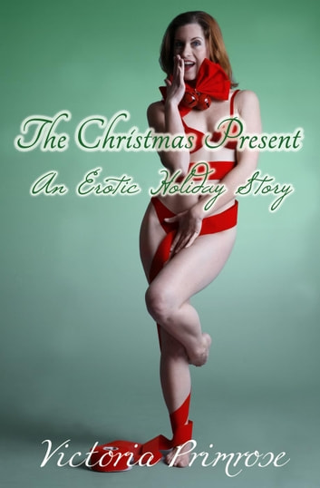 The Christmas Present: An Erotic Holiday Story ebook by Victoria Primrose