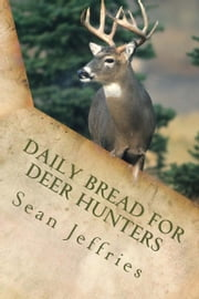 Daily Bread for Deer Hunters ebook by Sean Jeffries