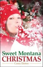 Sweet Montana Christmas ebook by Casey Dawes