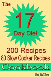 The 17 Day Diet: 200 Recipes - 80 Slow Cooker Recipes Cookbook ebook by Eat To Live