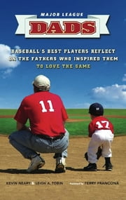 Major League Dads - Baseball's Best Players Reflect on the Fathers Who Inspired Them to Love the Game ebook by Kevin Neary,Leigh A. Tobin,Terry Francona