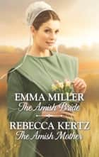 The Amish Bride & The Amish Mother ebook by Emma Miller, Rebecca Kertz