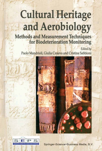 Cultural Heritage and Aerobiology - Methods and Measurement Techniques for Biodeterioration Monitoring ebook by