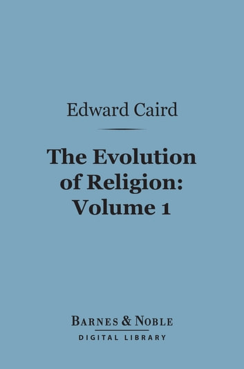 The Evolution of Religion, Volume 1 (Barnes & Noble Digital Library) ebook by Edward Caird