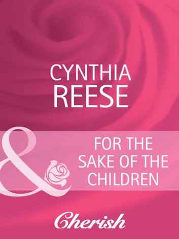 For the Sake of the Children (Mills & Boon Cherish) (You, Me & the Kids, Book 18) ebook by Cynthia Reese