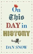 On This Day in History ebook by Dan Snow