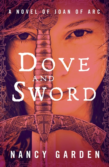 Dove and Sword - A Novel of Joan of Arc ebook by Nancy Garden