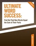 Ultimate Word Success: Find Out That New Words Equal the Sum of Their Parts ebook by Peterson's