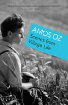Scenes from Village Life ebook by Amos Oz, Nicholas De Lange