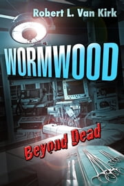 Wormwood Beyond Dead ebook by Robert L. Van Kirk
