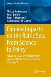 Climate Impacts on the Baltic Sea: From Science to Policy - School of Environmental Research - Organized by the Helmholtz-Zentrum Geesthacht ebook by Marcus Reckermann,Keith Brander,Brian R. MacKenzie,Anders Omstedt