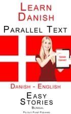 Learn Danish - Parallel Text - Easy Stories (Danish - English) Bilingual ebook by Polyglot Planet Publishing