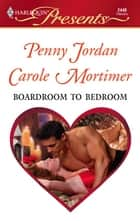 Boardroom to Bedroom - The Boss's Marriage Arrangement\His Darling Valentine ebook by Penny Jordan, Carole Mortimer