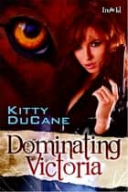 Dominating Victoria ebook by Kitty Ducane