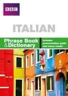 BBC ITALIAN PHRASE BOOK & DICTIONARY ebook by Ms Carol Stanley, Phillippa Goodrich