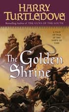 The Golden Shrine - A Tale of War at the Dawn of Time ebook by Harry Turtledove
