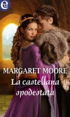 La castellana spodestata (eLit) ebook by Margaret Moore