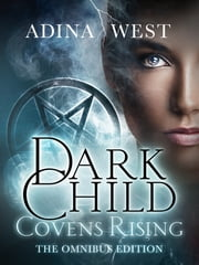 Dark Child (Covens Rising): Omnibus Edition ebook by Adina West
