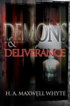 Demons & Deliverance ebook by H. A. Maxwell Whyte