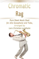 Chromatic Rag Pure Sheet Music Duet for Alto Saxophone and Tuba, Arranged by Lars Christian Lundholm ebook by Pure Sheet Music