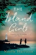 The Island Girls - A heartbreaking historical novel ebook by Noelle Harrison