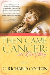 Then Came Cancer: A Love Story ebook by C Richard Cotton