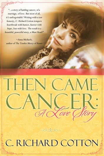 Then Came Cancer A Love Story Ebook By C Richard Cotton