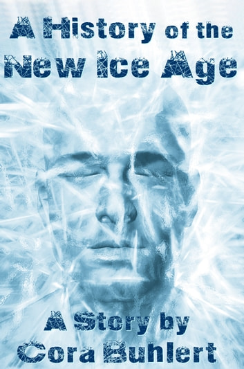 A History of the New Ice Age - A Tale of the Near Future eBook by Cora Buhlert