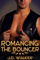 Romancing the Bouncer ebook by J.D. Walker