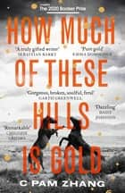 How Much of These Hills is Gold - Longlisted for the Booker Prize 2020 ebook by C Pam Zhang
