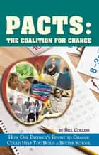 PACTS: The Coalition for Change - How One District's Effort to Change Could Help You Build a Better School ebook by Bill Collins