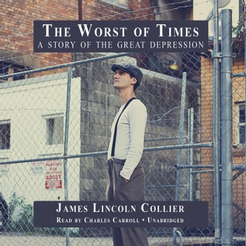 The Worst of Times - A Story of the Great Depression audiobook by James Lincoln Collier