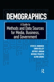 Demographics - A Guide to Methods and Data Sources for Media, Business, and Government ebook by Steven H. Murdock, Chris Kelley, Jeffrey L. Jordan,...