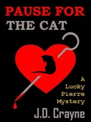 "PAUSE FOR THE CAT - A ""LUCKY PIERRE"" MYSTERY ebook by J. D. CRAYNE"