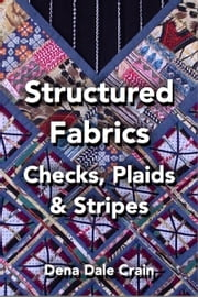 Structured Fabrics: Checks, Plaids and Stripes ebook by Dena Dale Crain