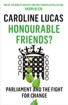 Honourable Friends? - Parliament and the Fight for Change ebook by Caroline Lucas