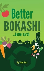 Better Bokashi - ...better earth ebook by Todd Veri,Nichola Lytle,Anne DeGrace