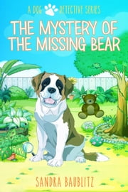 The Mystery of the Missing Bear - A Dog Detective Series, #4 ebook by Sandra Baublitz