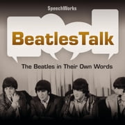 BeatlesTalk - The Beatles in Their Own Words audiobook by SpeechWorks, SpeechWorks, SpeechWorks