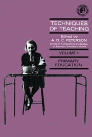 Techniques of Teaching: Primary Education ebook by Peterson, A. D. C.