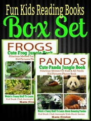 Fun Kids Reading Books Box Set: Frogs: Cute Frog Jungle Book: Hilarious Memes For Kids & All Frog Kid Pictures Photos Book - Weird & Funny Stuff To Learn About Amazing Frogs + Pandas - Kid Book Club Animals Kids Book Series ebook by Kate Cruise