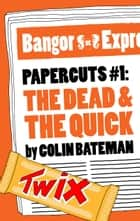 Papercuts 1: The Dead and the Quick ebook by Colin Bateman