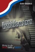 My Life As an Immigrant ebook by DIANA FREDERICK