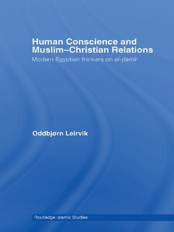 Human Conscience and Muslim-Christian Relations - Modern Egyptian Thinkers on al-damir ebook by Oddbjørn Leirvik